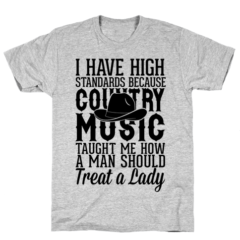 I Have High Standards Because Country Music Mens T-Shirt