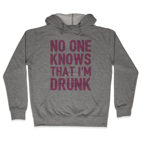 No One Knows That I'm Drunk Hooded Sweatshirt