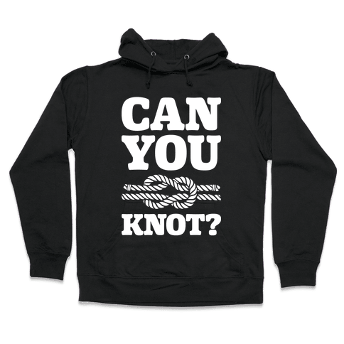 Can You Knot? Hooded Sweatshirt