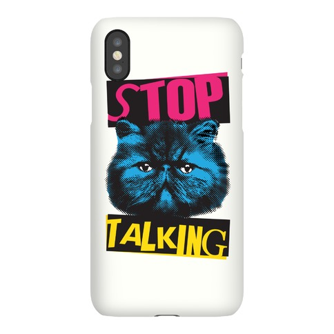 Stop Talking Phone Case