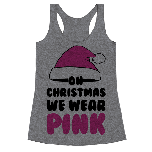 On Christmas We Wear Pink Racerback Tank Top