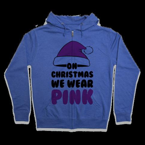 On Christmas We Wear Pink Zip Hoodie