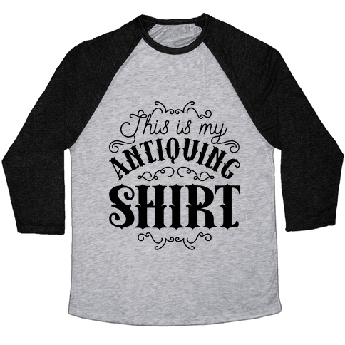This Is My Antiquing Shirt Baseball Tee