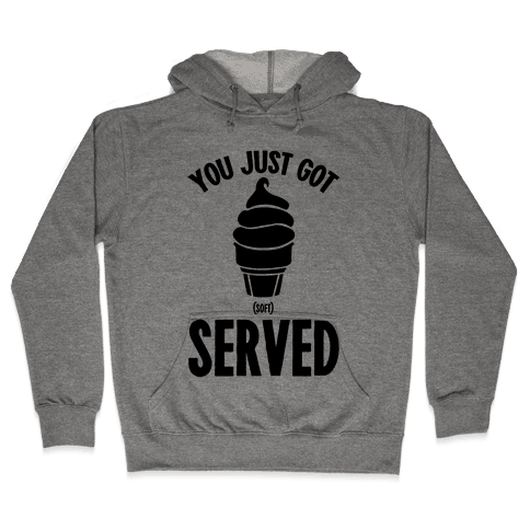 You Just Got Soft Served Hooded Sweatshirt