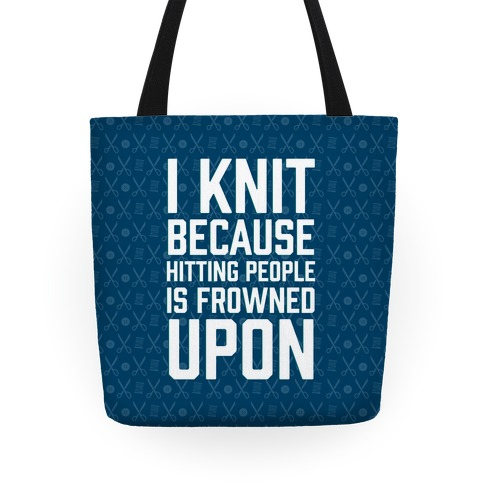 I Knit Because Hitting People Is Frowned Upon Tote