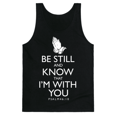 Be Still and Know that I'm With You Tank Top