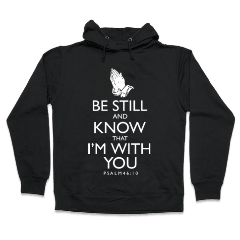 Be Still and Know that I'm With You Hooded Sweatshirt