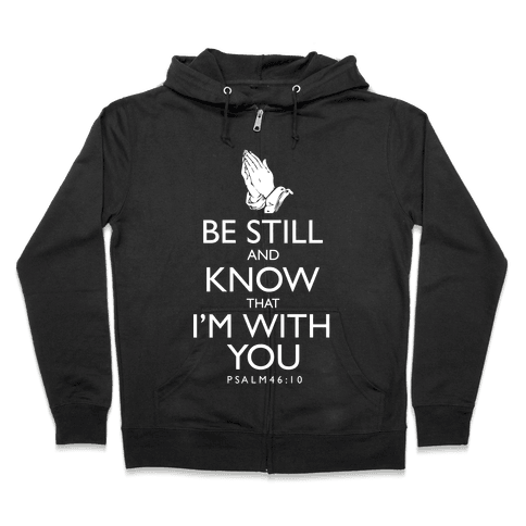 Be Still and Know that I'm With You Zip Hoodie