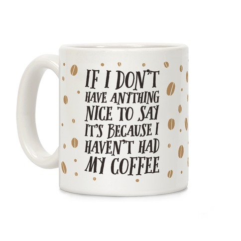 If I Don't Have Anything Nice To Say It's Because I Haven't Had My Coffee Coffee Mug