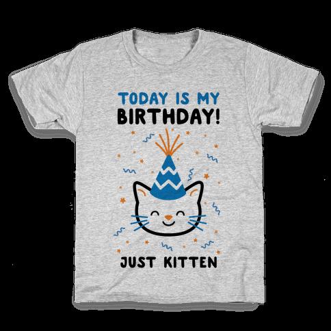Today's My Birthday, Just Kitten Kids T-Shirt