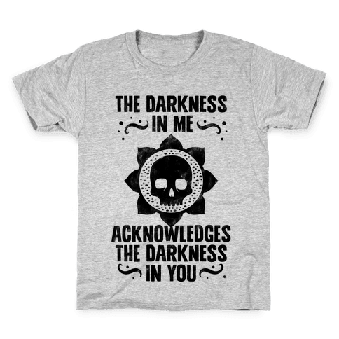 The Darkness In Me Acknowledges The Darkness in You Kids T-Shirt