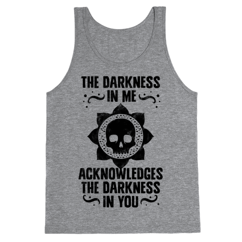 The Darkness In Me Acknowledges The Darkness in You Tank Top