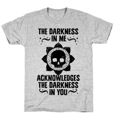 The Darkness In Me Acknowledges The Darkness in You T-Shirt