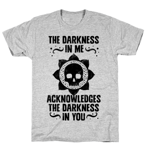 The Darkness In Me Acknowledges The Darkness in You Mens T-Shirt