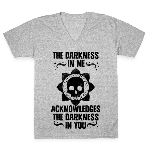 The Darkness In Me Acknowledges The Darkness in You V-Neck Tee Shirt