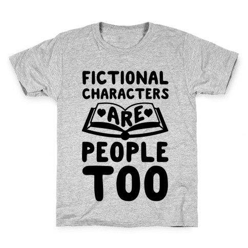 Fictional Characters Are People Too Kids T-Shirt