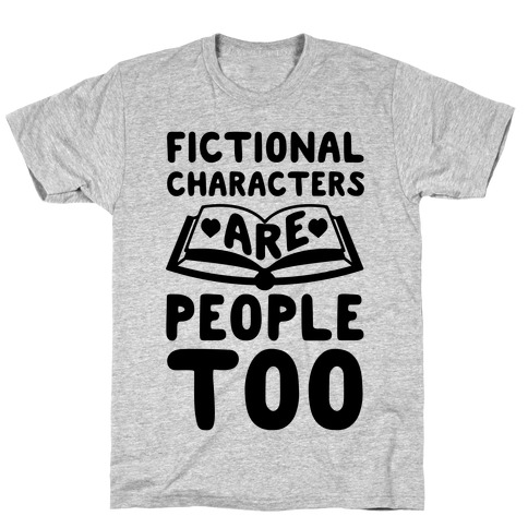 Fictional Characters Are People Too T-Shirt