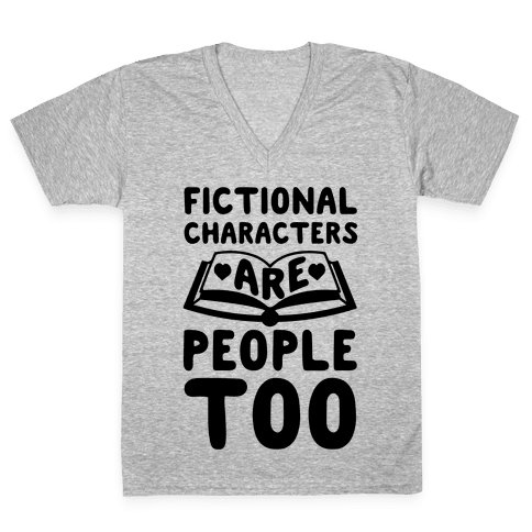 Fictional Characters Are People Too V-Neck Tee Shirt