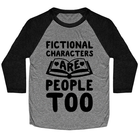 Fictional Characters Are People Too Baseball Tee