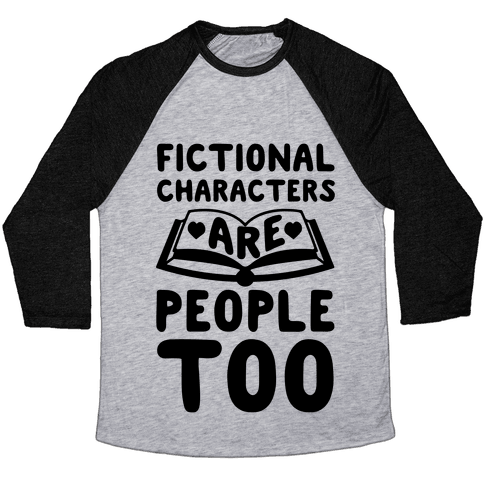 Fictional Characters Are People Too Baseball Tee