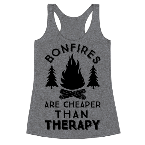 Bonfires Are Cheaper Than Therapy Racerback Tank Top