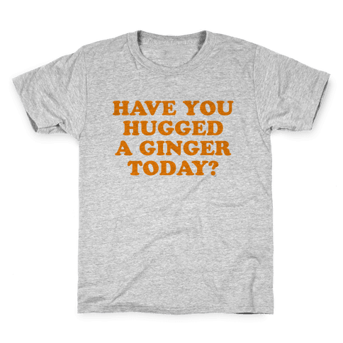 Have You Hugged a Ginger Today? Kids T-Shirt