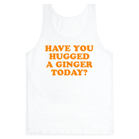 Have You Hugged a Ginger Today? Tank Top