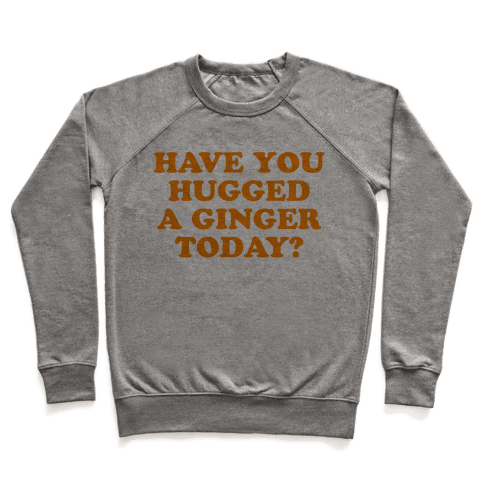Have You Hugged a Ginger Today? Pullover