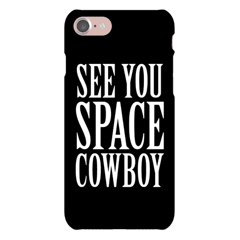 See You Space Cowboy Phone Case