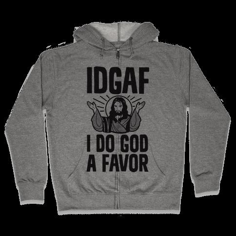 I Do God A Favor (IDGAF) Zip Hoodie