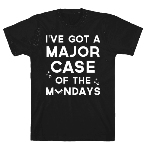 I've Got A Major Case Of The Mondays Mens T-Shirt