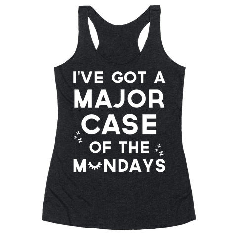 I've Got A Major Case Of The Mondays Racerback Tank Top