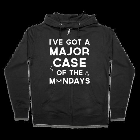 I've Got A Major Case Of The Mondays Zip Hoodie