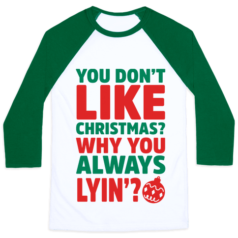 You Don't Like Christmas? Why You Always Lyin?