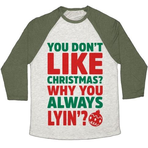 You Don't Like Christmas? Why You Always Lyin? Baseball Tee