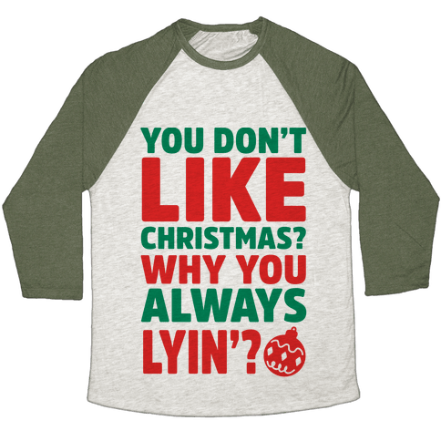 You Don't Like Christmas? Why You Always Lyin? Baseball Tee