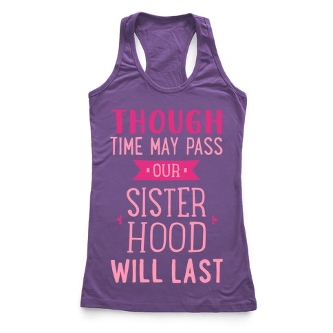 Though Time May Pass Our Sisterhoood Will Last Racerback Tank Top