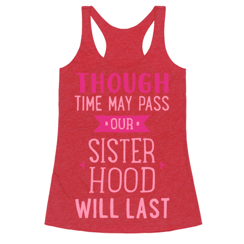Though Time May Pass Our Sisterhoood Will Last