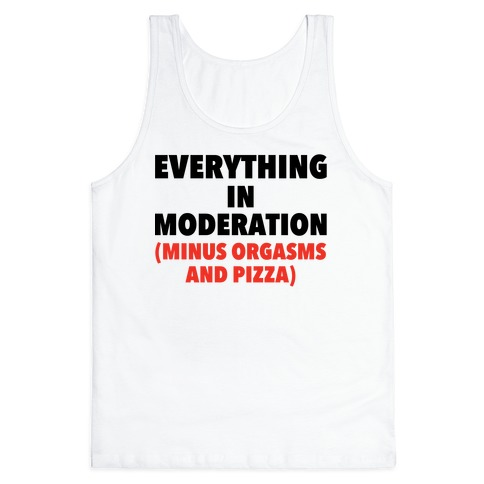Everything in Moderation Minus Orgasms and Pizza Tank Top