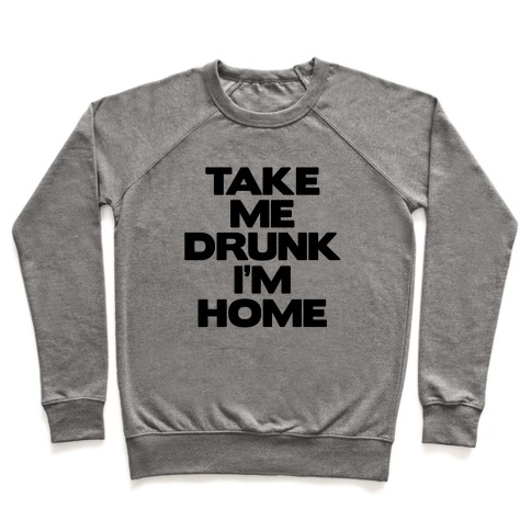Take Me Drunk I'm Home Pullover