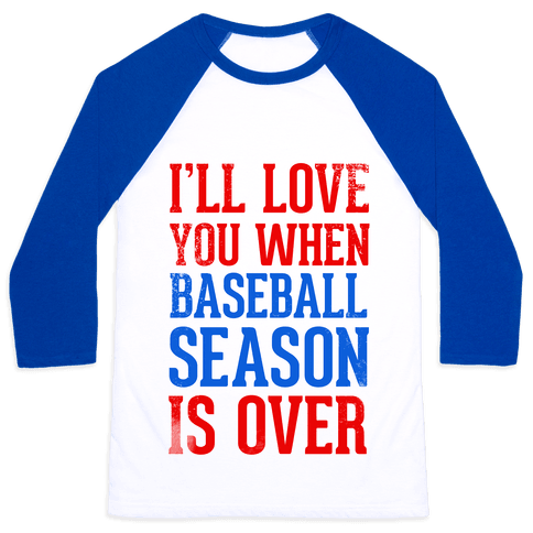 I'll Love You When Baseball Season is Over Baseball Tee