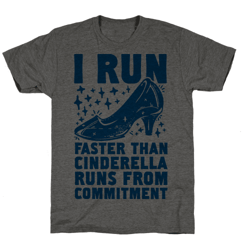 I Run Faster Than Cinderella Runs From Commitment