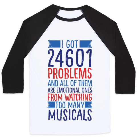 I Got 24601 Problems (All Of Them Are Musicals) Baseball Tee