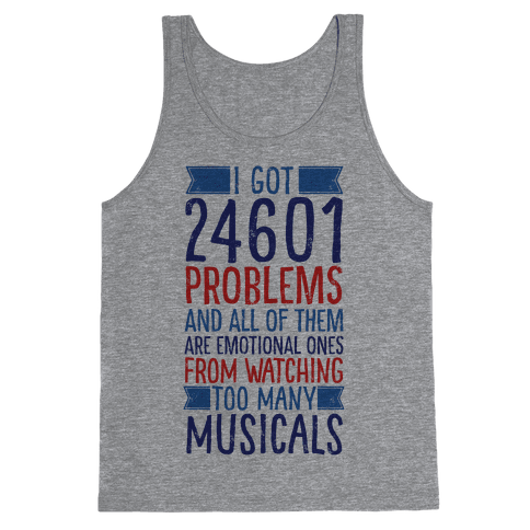 I Got 24601 Problems (All Of Them Are Musicals) Tank Top