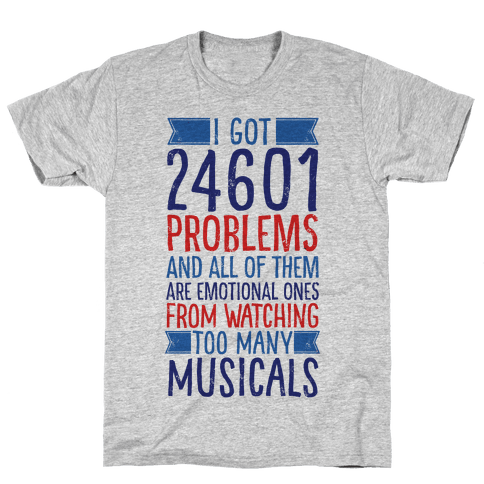 I Got 24601 Problems (All Of Them Are Musicals) Mens T-Shirt