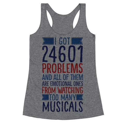 I Got 24601 Problems (All Of Them Are Musicals) Racerback Tank Top