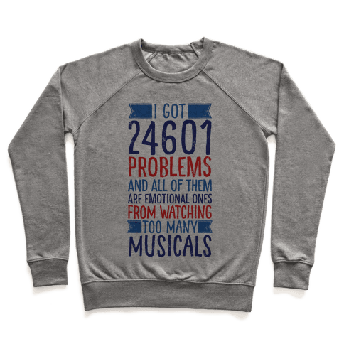 I Got 24601 Problems (All Of Them Are Musicals) Pullover