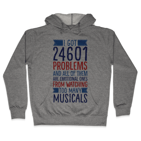 I Got 24601 Problems (All Of Them Are Musicals) Hooded Sweatshirt