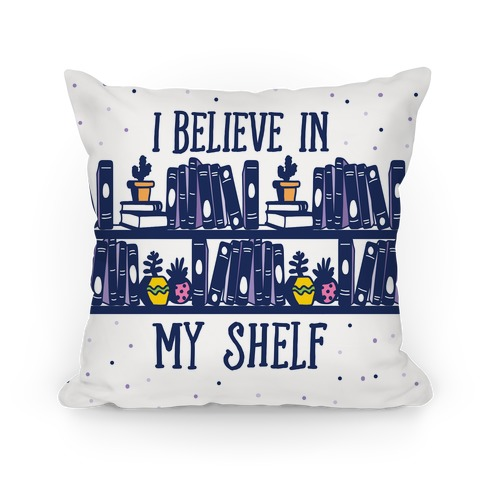 I Believe In My Shelf Pillow