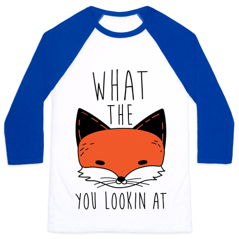 What The Fox You Lookin At Baseball Tee